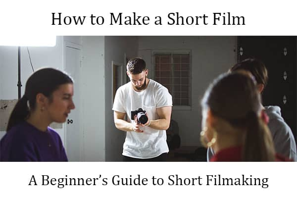 How to make a short film for beginners