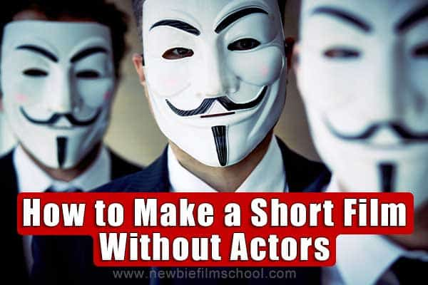 how to make a short film without actors